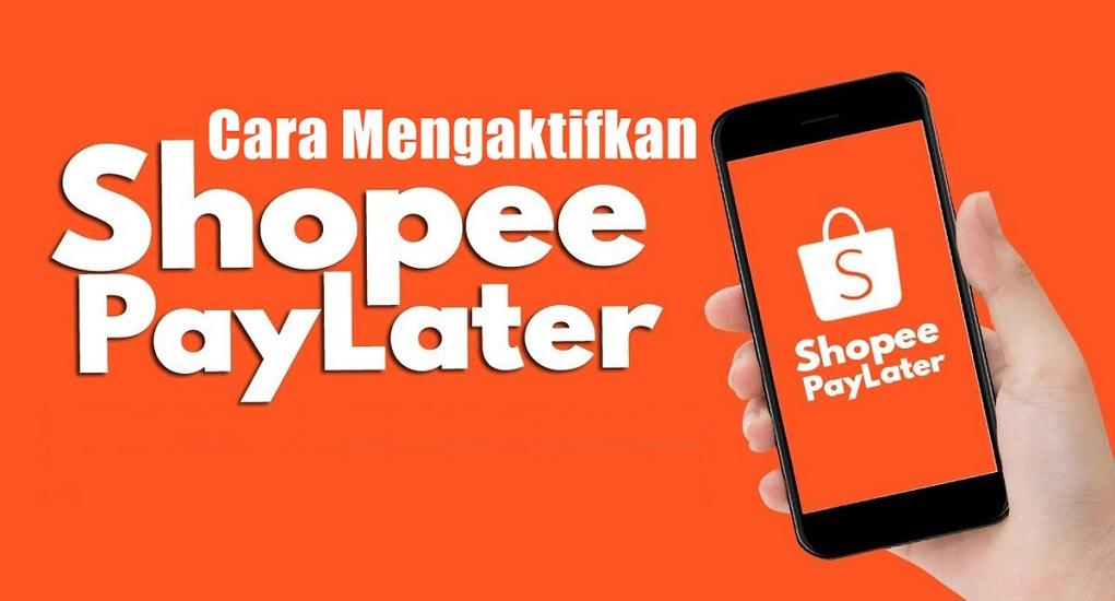 Cara Aktivasi Shopee PayLater