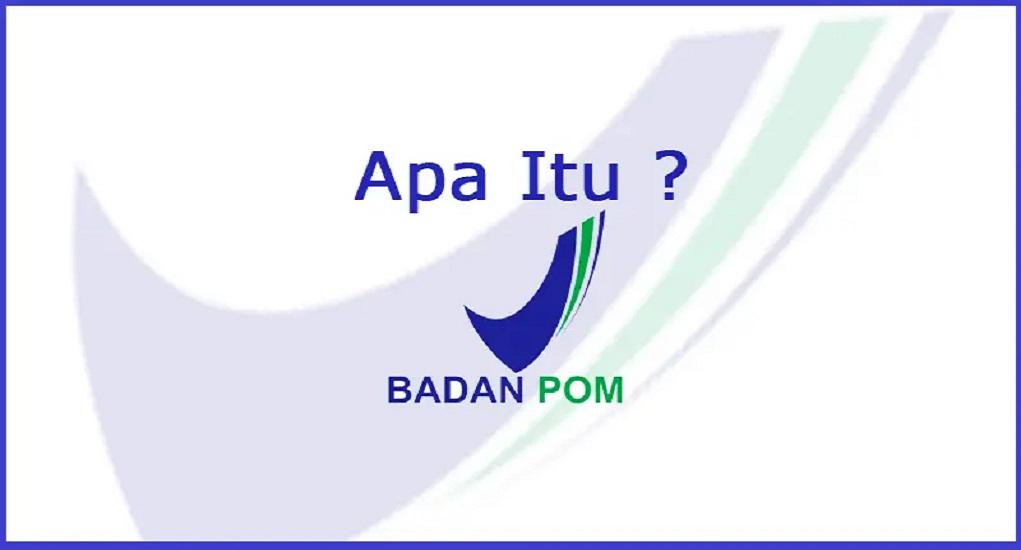 Mengenal Apa Itu BPOM dan Tugasnya
